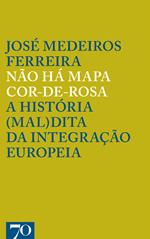 Apresentação do Livro<br />Não Há Mapa Cor-de-Rosa. A História (Mal)dita da Integração Europeia